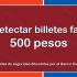 Detectar billetes falsos de 500 pesos