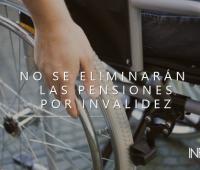 No se eliminarán las pensiones por invalidez