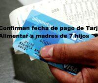 Confirman fecha de pago de Tarjeta Alimentar a madres de 7 hijos